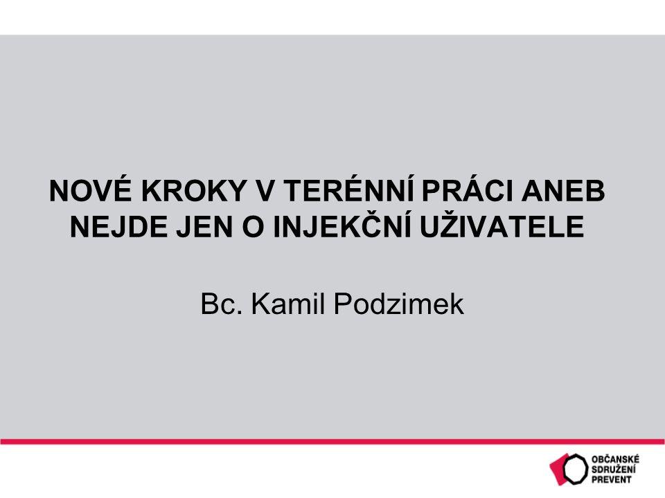 NOVÉ KROKY V TERÉNNÍ PRÁCI ANEB NEJDE JEN O INJEKČNÍ UŽIVATELE Bc. Kamil Podzimek