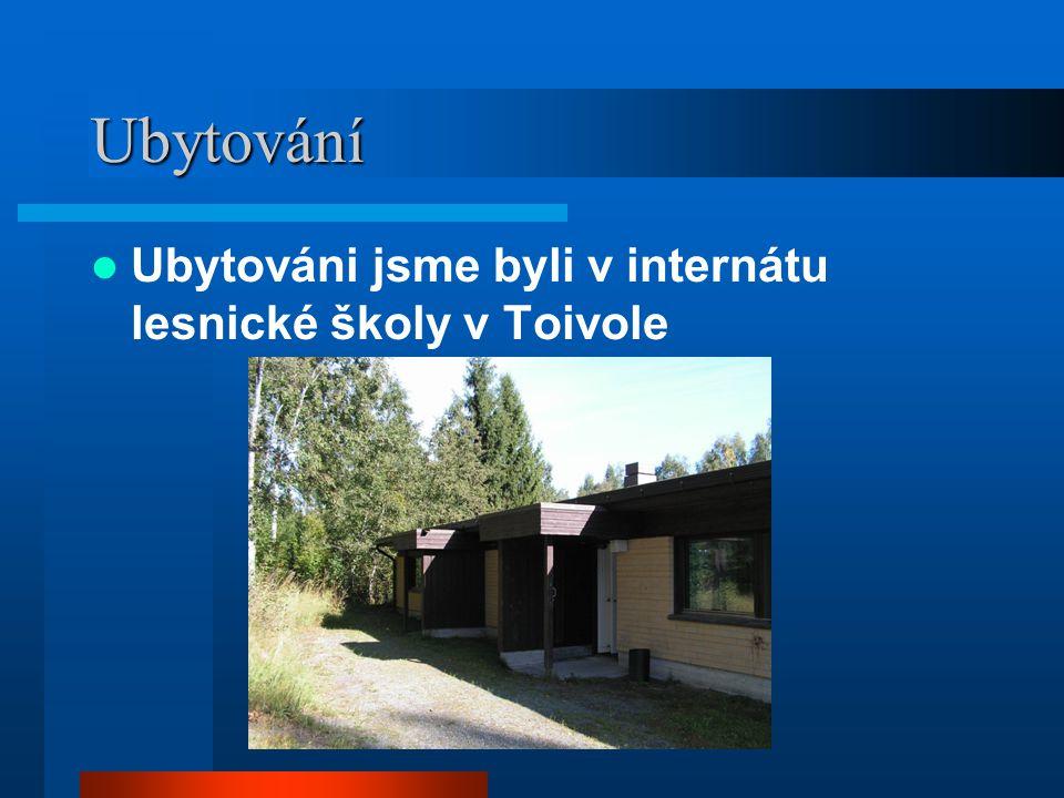 Ubytování Ubytováni jsme byli v internátu lesnické školy v Toivole