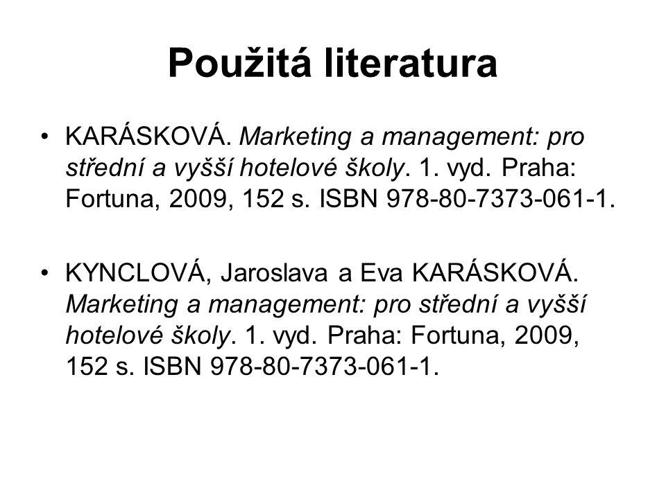 Použitá literatura KARÁSKOVÁ. Marketing a management: pro střední a vyšší hotelové školy.