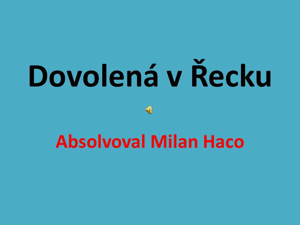 Dovolená v Řecku Absolvoval Milan Haco