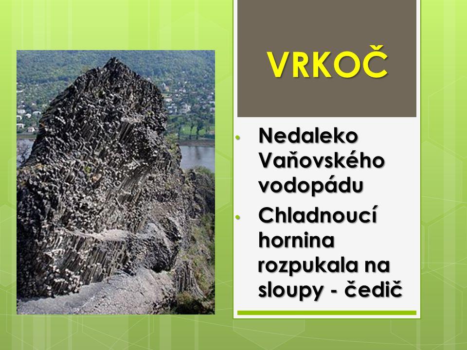 VRKOČ Nedaleko Vaňovského vodopádu Nedaleko Vaňovského vodopádu Chladnoucí hornina rozpukala na sloupy - čedič Chladnoucí hornina rozpukala na sloupy