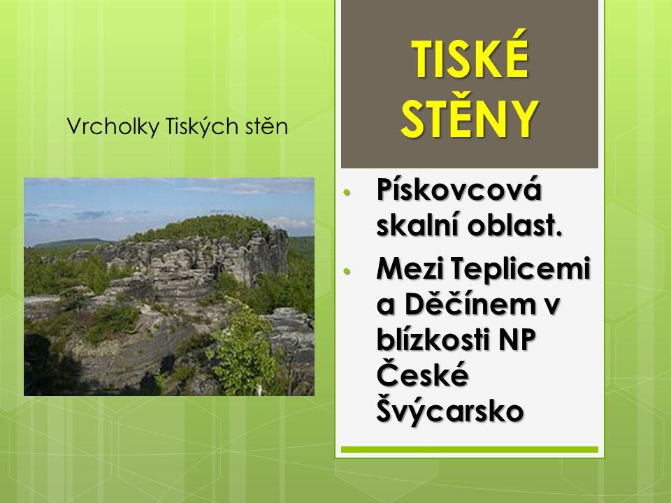 TISKÉ STĚNY Pískovcová skalní oblast. Pískovcová skalní oblast. Mezi Teplicemi a Děčínem v blízkosti NP České Švýcarsko Mezi Teplicemi a Děčínem v blí
