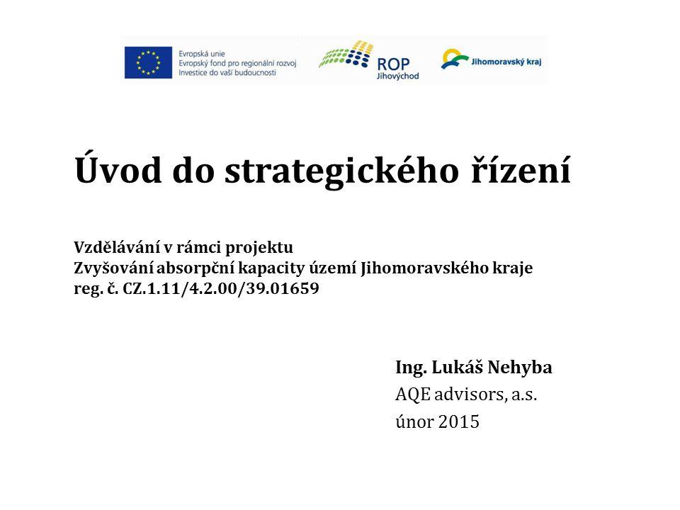Úvod do strategického řízení Vzdělávání v rámci projektu Zvyšování absorpční kapacity území Jihomoravského kraje reg. č. CZ.1.11/4.2.00/39.01659 Ing.