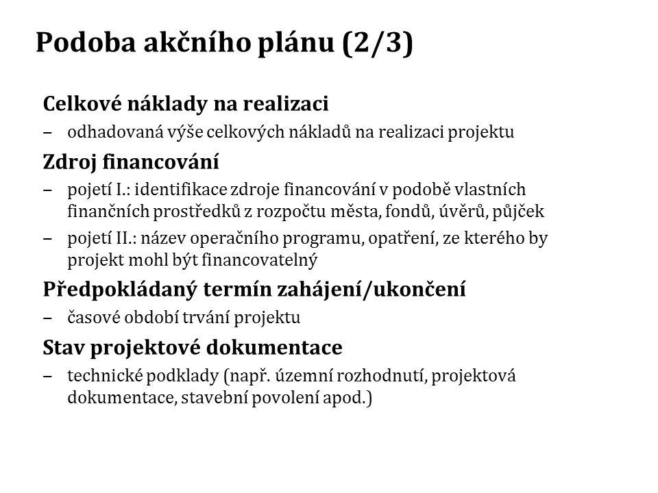 Podoba akčního plánu (2/3) Celkové náklady na realizaci ‒odhadovaná výše celkových nákladů na realizaci projektu Zdroj financování ‒pojetí I.: identif