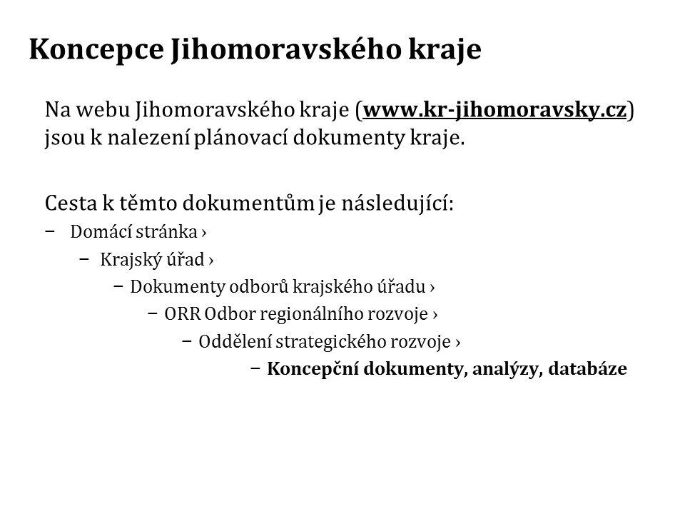 Koncepce Jihomoravského kraje Na webu Jihomoravského kraje (www.kr-jihomoravsky.cz) jsou k nalezení plánovací dokumenty kraje. Cesta k těmto dokumentů