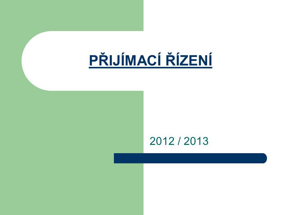 PŘIJÍMACÍ ŘÍZENÍ 2012 / 2013