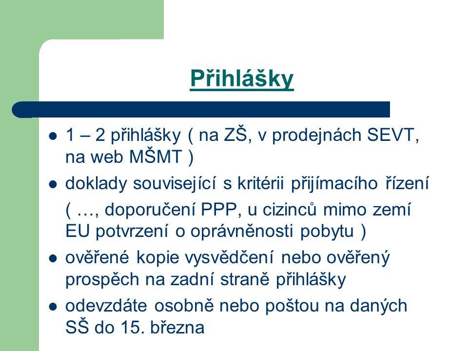 Přihlášky 1 – 2 přihlášky ( na ZŠ, v prodejnách SEVT, na web MŠMT ) doklady související s kritérii přijímacího řízení ( …, doporučení PPP, u cizinců mimo zemí EU potvrzení o oprávněnosti pobytu ) ověřené kopie vysvědčení nebo ověřený prospěch na zadní straně přihlášky odevzdáte osobně nebo poštou na daných SŠdo 15.