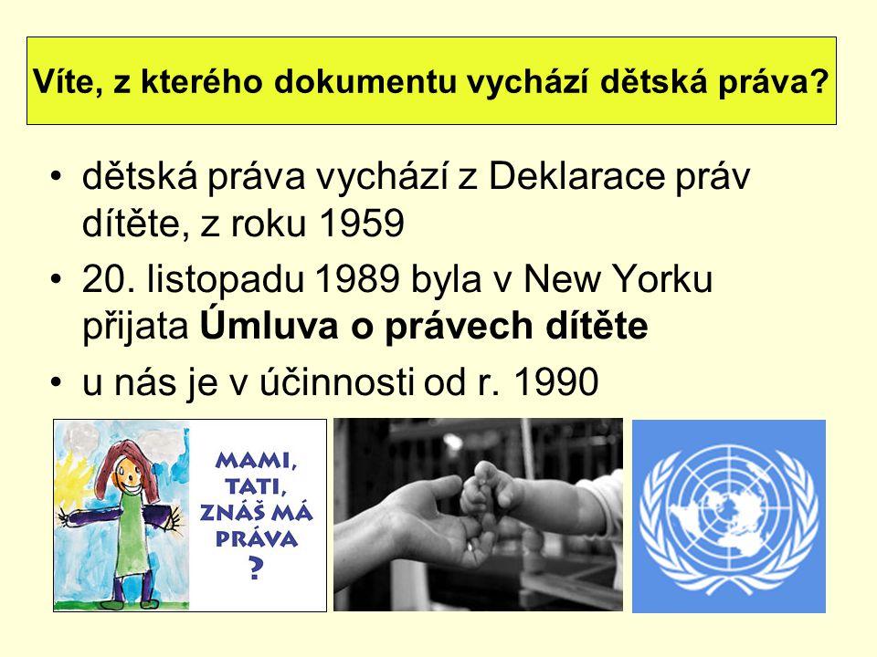 dětská práva vychází z Deklarace práv dítěte, z roku 1959 20. listopadu 1989 byla v New Yorku přijata Úmluva o právech dítěte u nás je v účinnosti od