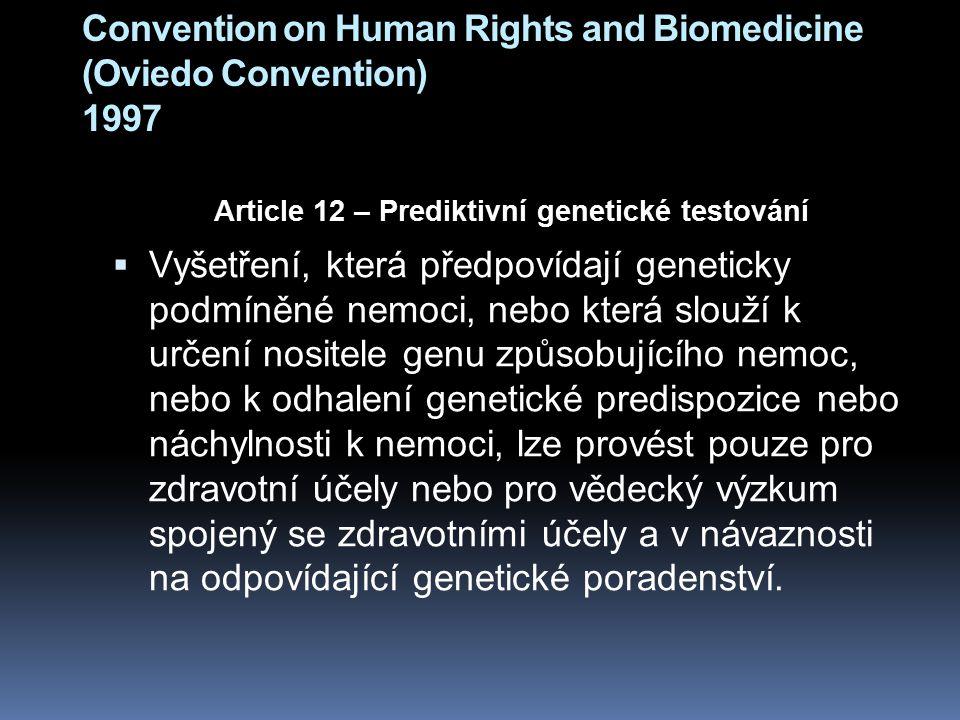 Convention on Human Rights and Biomedicine (Oviedo Convention) 1997 Article 12 – Prediktivní genetické testování  Vyšetření, která předpovídají genet