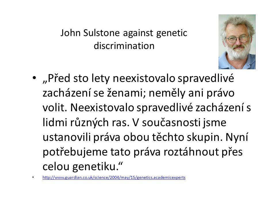 """John Sulstone against genetic discrimination """"Před sto lety neexistovalo spravedlivé zacházení se ženami; neměly ani právo volit. Neexistovalo spraved"""