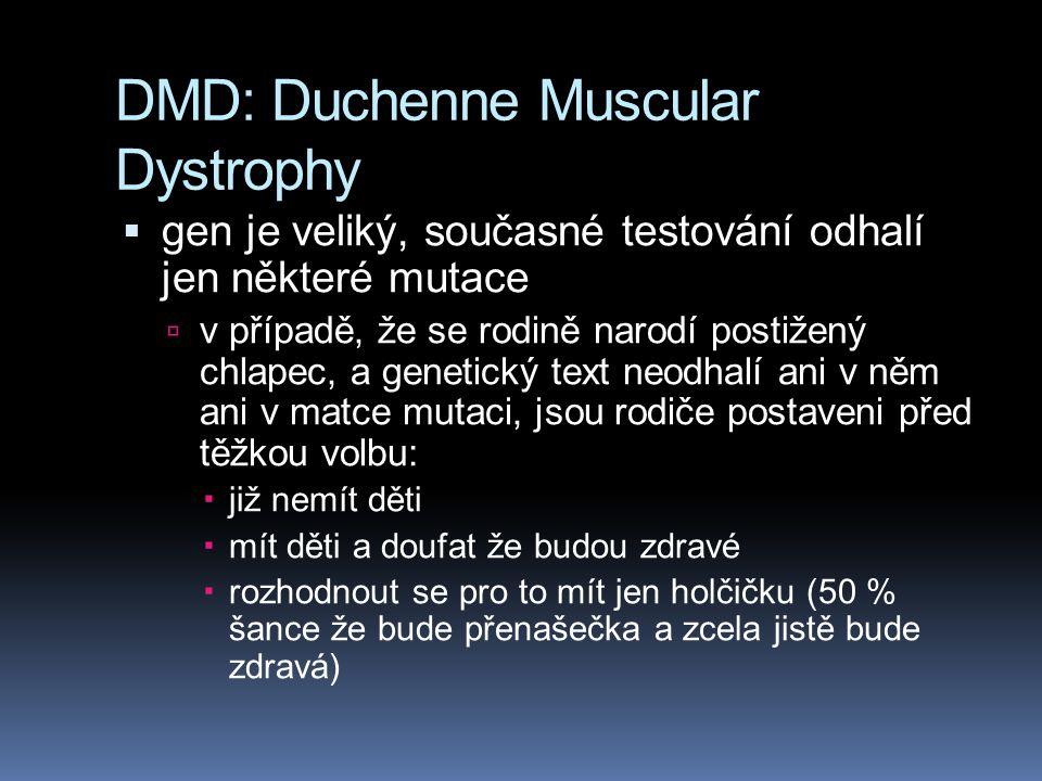 DMD: Duchenne Muscular Dystrophy  gen je veliký, současné testování odhalí jen některé mutace  v případě, že se rodině narodí postižený chlapec, a g