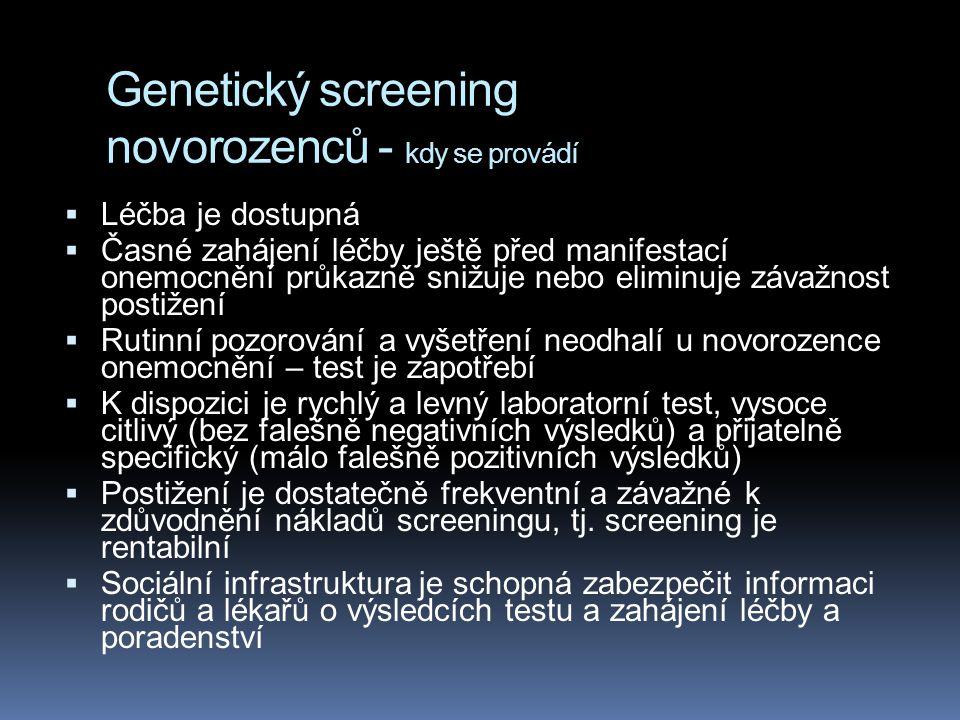 Genetický screening novorozenců - kdy se provádí  Léčba je dostupná  Časné zahájení léčby ještě před manifestací onemocnění průkazně snižuje nebo el