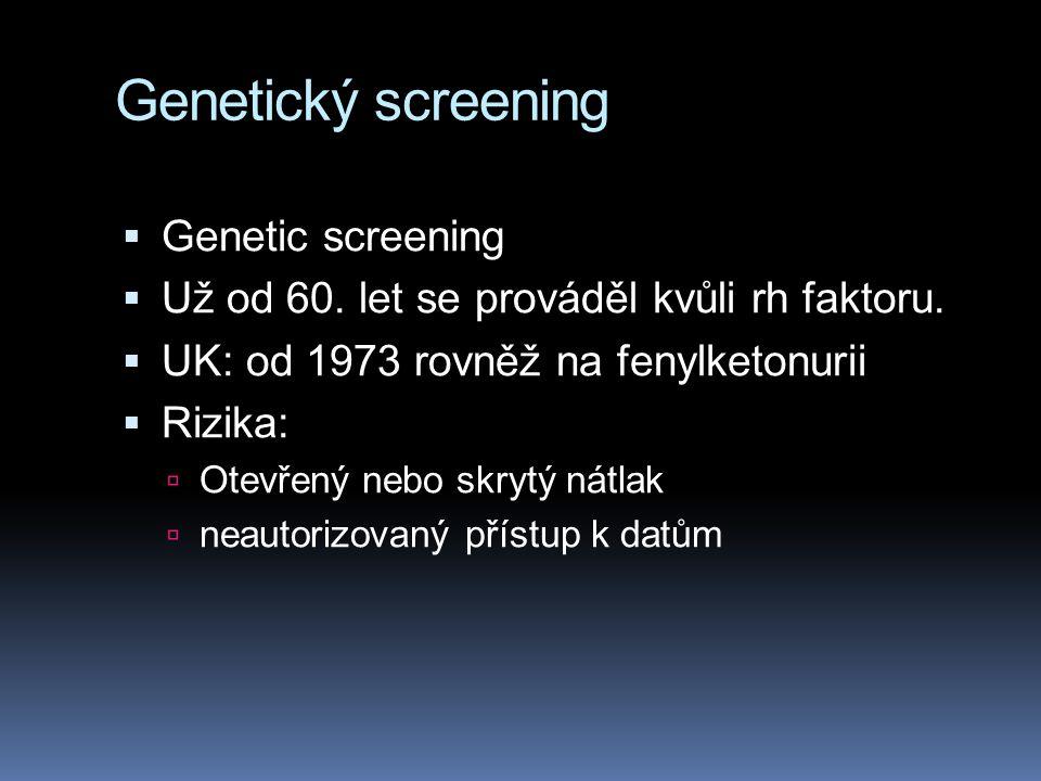 Genetický screening  Genetic screening  Už od 60. let se prováděl kvůli rh faktoru.  UK: od 1973 rovněž na fenylketonurii  Rizika:  Otevřený nebo