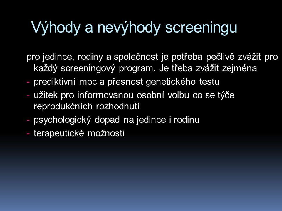 Výhody a nevýhody screeningu pro jedince, rodiny a společnost je potřeba pečlivě zvážit pro každý screeningový program. Je třeba zvážit zejména -predi