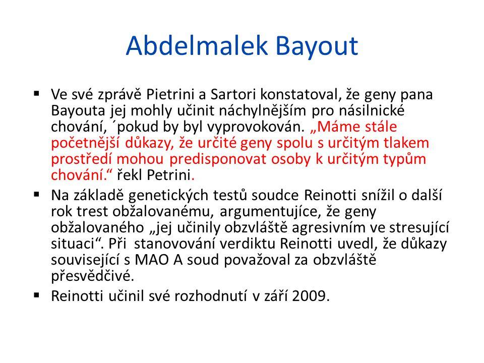 Abdelmalek Bayout  Ve své zprávě Pietrini a Sartori konstatoval, že geny pana Bayouta jej mohly učinit náchylnějším pro násilnické chování, ´pokud by byl vyprovokován.