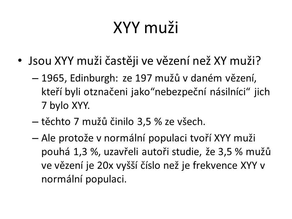 """XYY muži Jsou XYY muži častěji ve vězení než XY muži? – 1965, Edinburgh: ze 197 mužů v daném vězení, kteří byli otznačeni jako""""nebezpeční násilníci"""" j"""