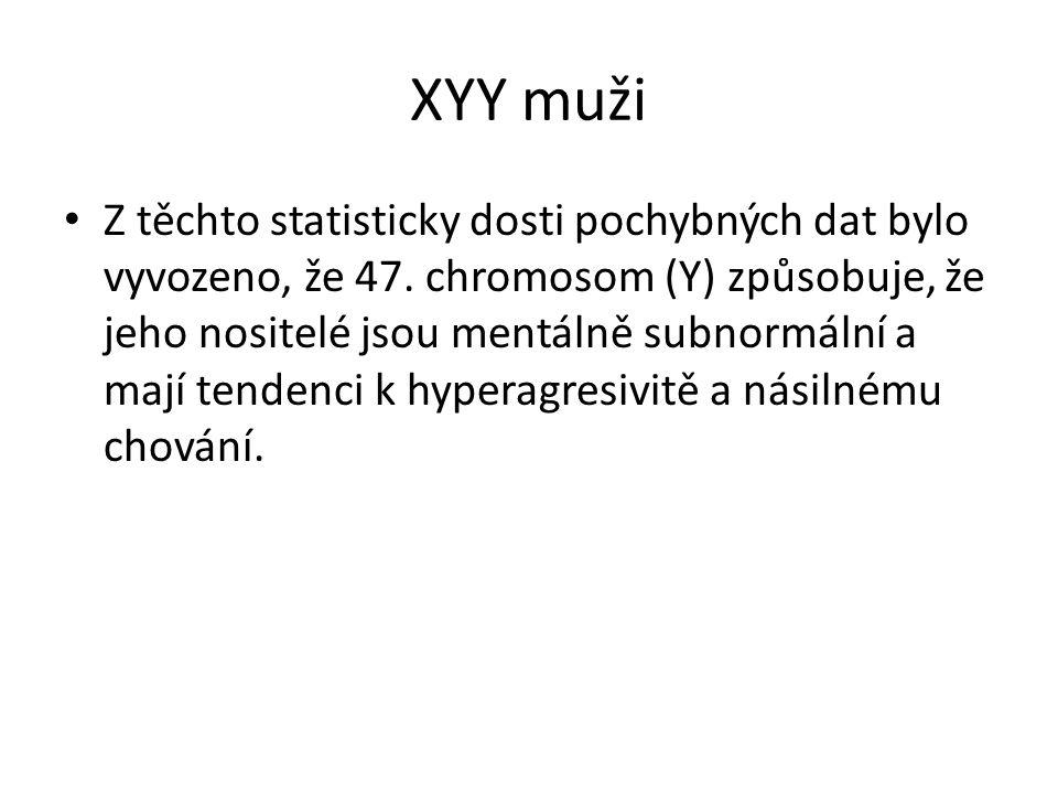 XYY muži Z těchto statisticky dosti pochybných dat bylo vyvozeno, že 47. chromosom (Y) způsobuje, že jeho nositelé jsou mentálně subnormální a mají te