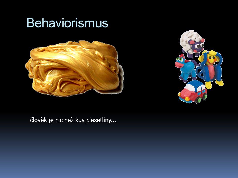 člověk je nic než kus plasetlíny... Behaviorismus