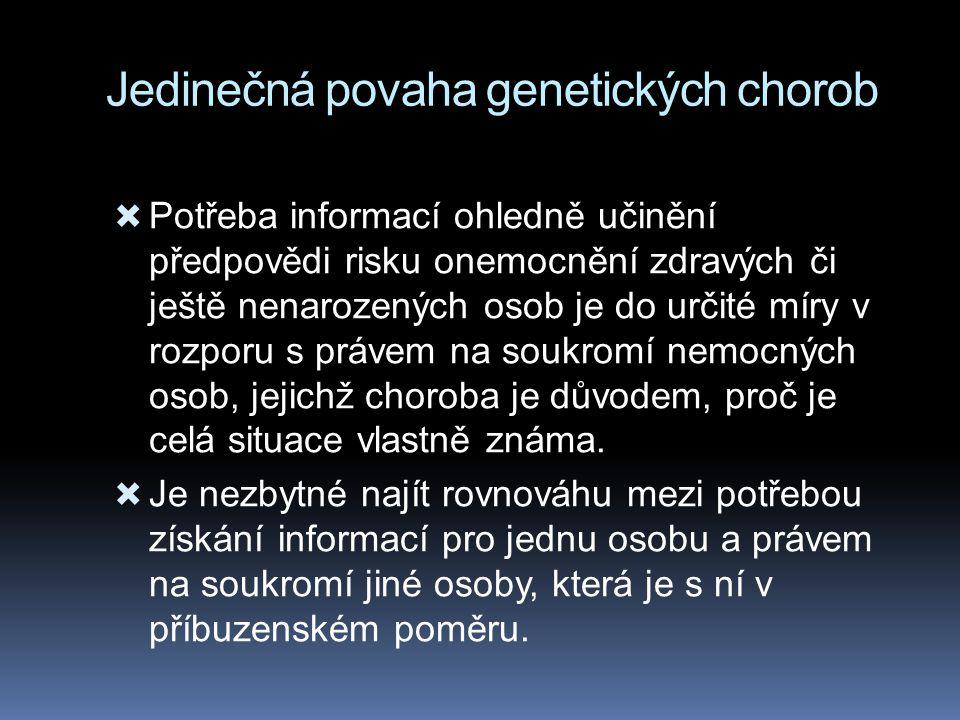 Jedinečná povaha genetických chorob  Potřeba informací ohledně učinění předpovědi risku onemocnění zdravých či ještě nenarozených osob je do určité míry v rozporu s právem na soukromí nemocných osob, jejichž choroba je důvodem, proč je celá situace vlastně známa.