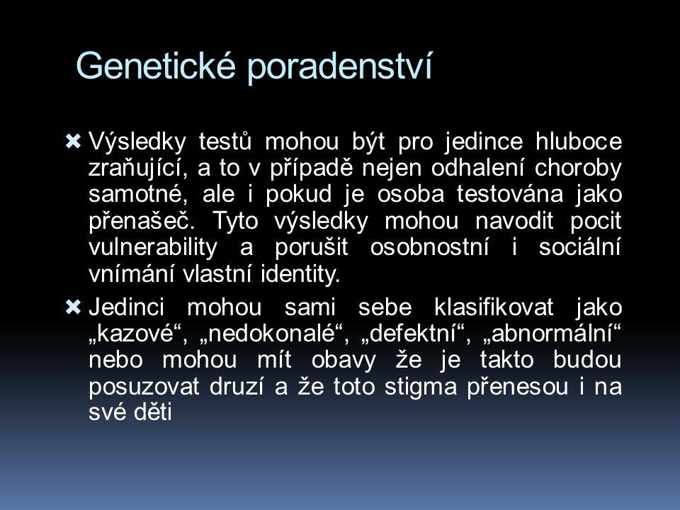 Genetické poradenství  Výsledky testů mohou být pro jedince hluboce zraňující, a to v případě nejen odhalení choroby samotné, ale i pokud je osoba testována jako přenašeč.