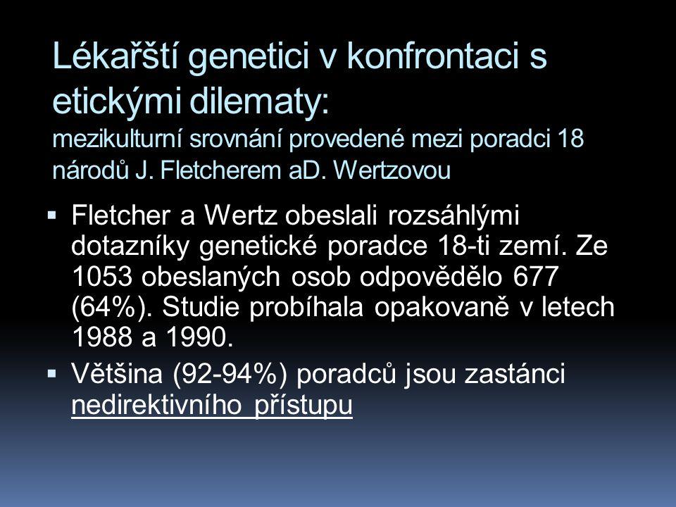 Lékařští genetici v konfrontaci s etickými dilematy: mezikulturní srovnání provedené mezi poradci 18 národů J. Fletcherem aD. Wertzovou  Fletcher a W