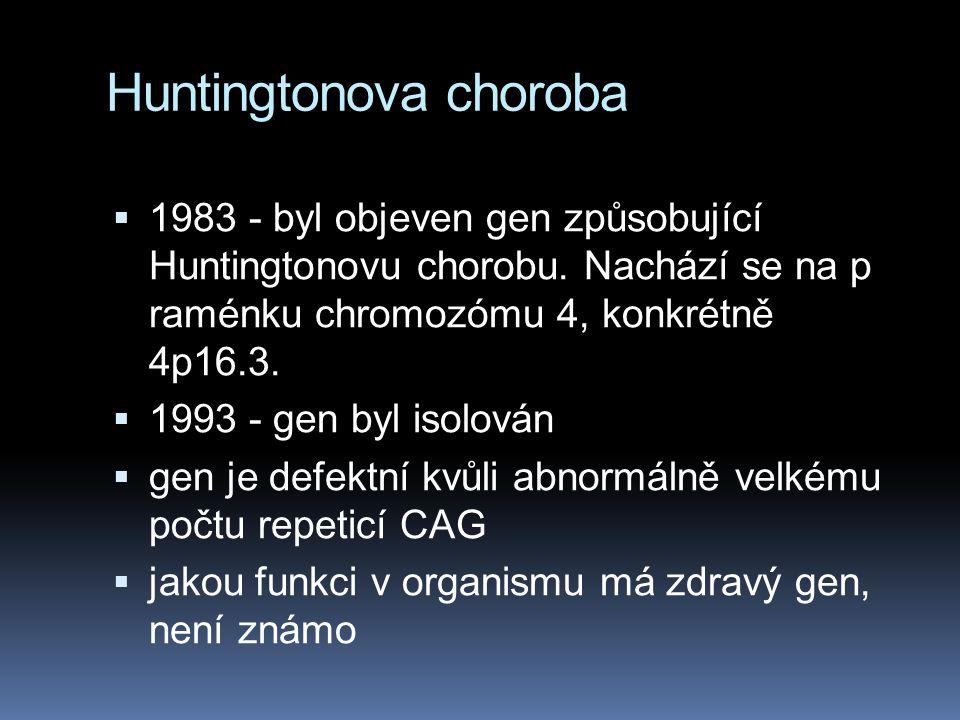 Huntingtonova choroba  1983 - byl objeven gen způsobující Huntingtonovu chorobu. Nachází se na p raménku chromozómu 4, konkrétně 4p16.3.  1993 - gen