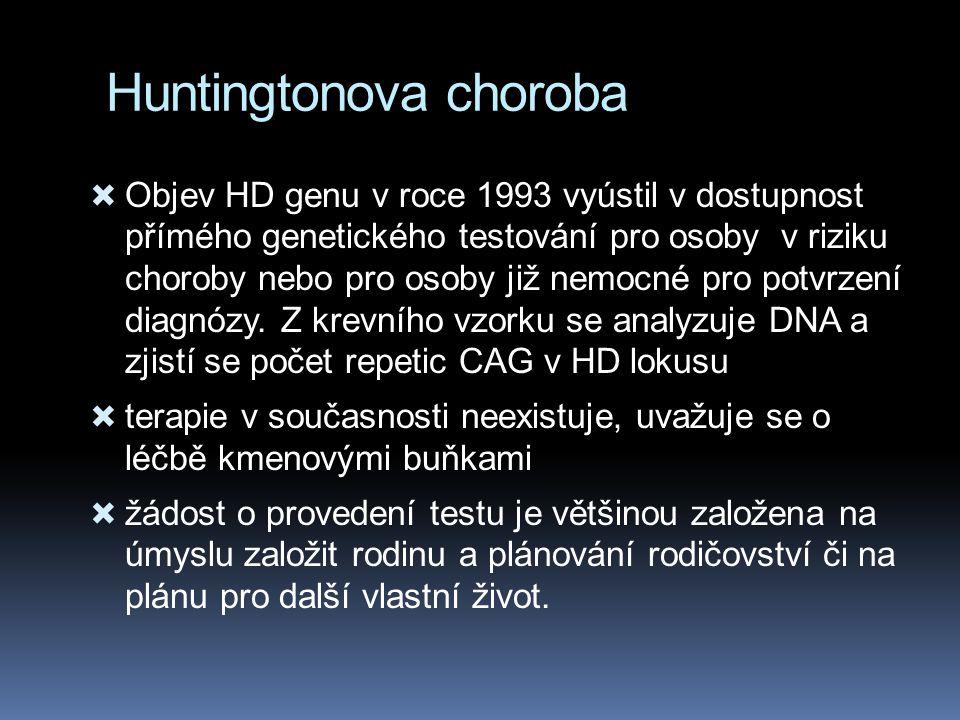Huntingtonova choroba  Objev HD genu v roce 1993 vyústil v dostupnost přímého genetického testování pro osoby v riziku choroby nebo pro osoby již nem
