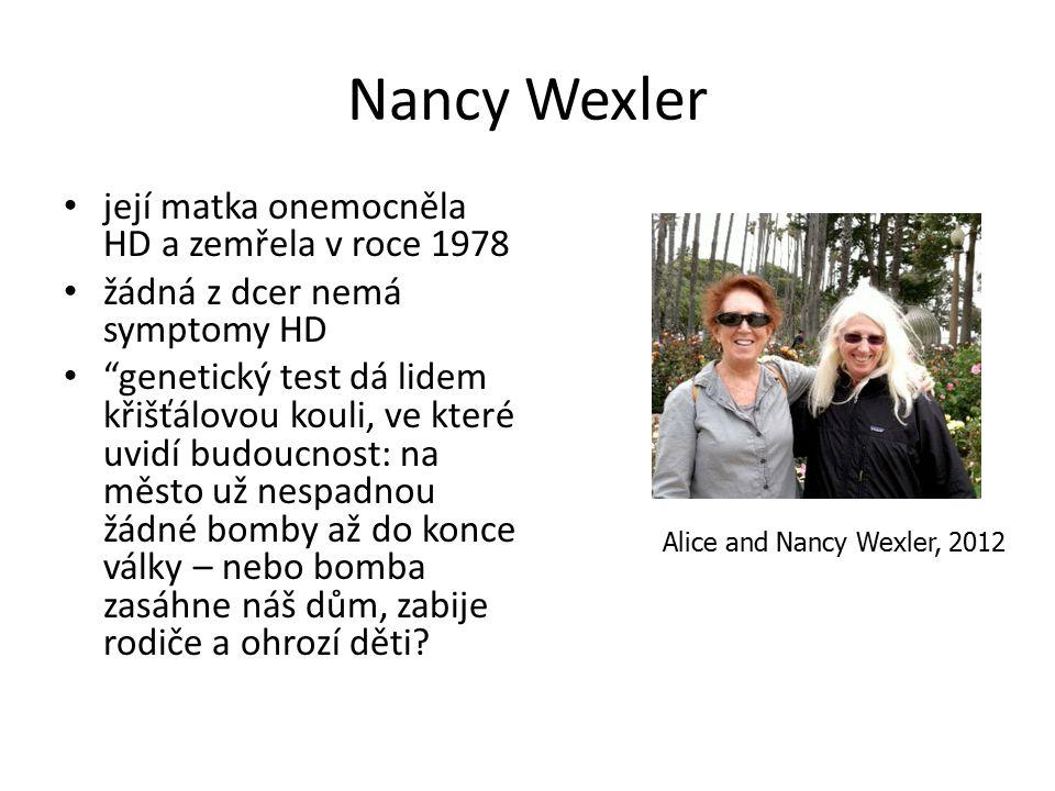 Nancy Wexler její matka onemocněla HD a zemřela v roce 1978 žádná z dcer nemá symptomy HD genetický test dá lidem křišťálovou kouli, ve které uvidí budoucnost: na město už nespadnou žádné bomby až do konce války – nebo bomba zasáhne náš dům, zabije rodiče a ohrozí děti.