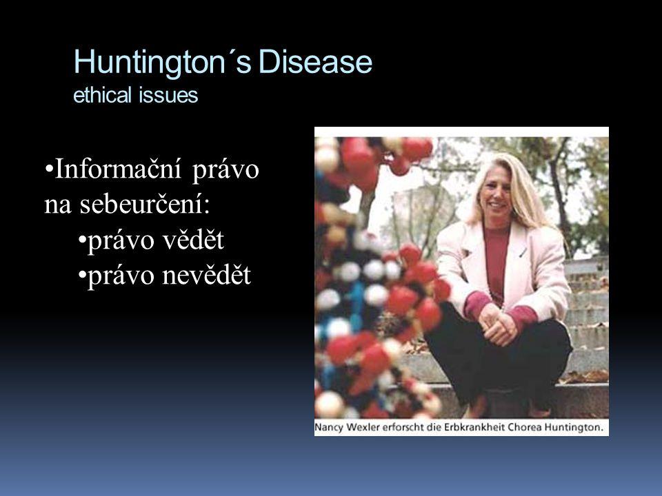 Huntington´s Disease ethical issues Informační právo na sebeurčení: právo vědět právo nevědět