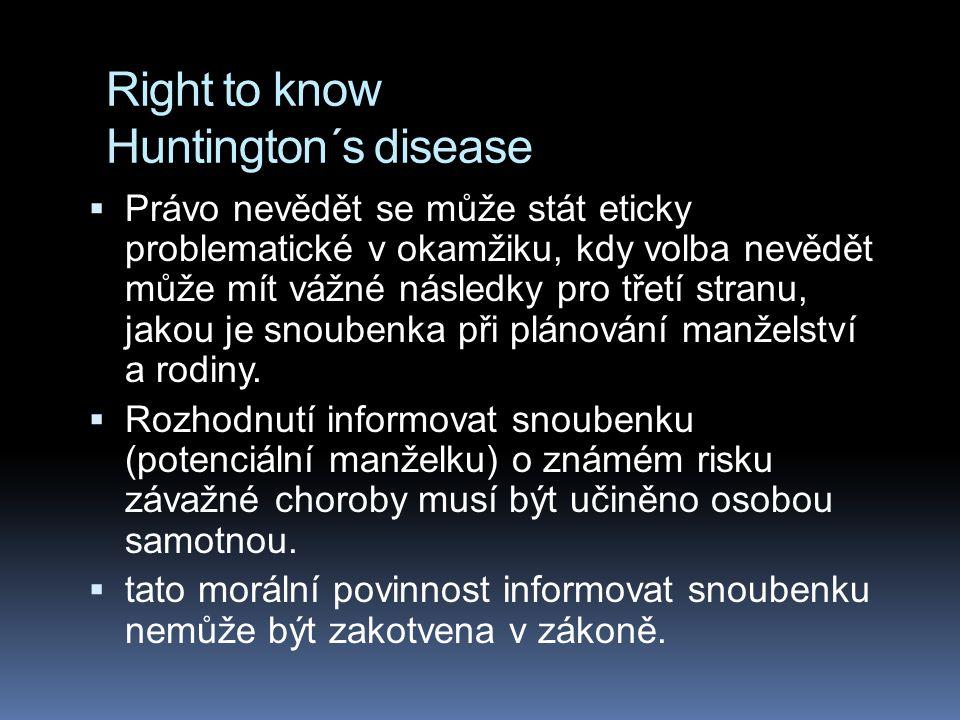 Right to know Huntington´s disease  Právo nevědět se může stát eticky problematické v okamžiku, kdy volba nevědět může mít vážné následky pro třetí s