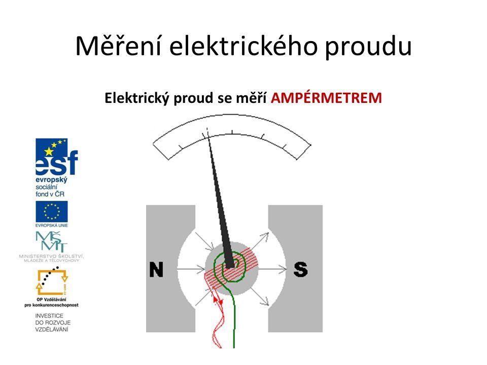 Měření elektrického proudu Elektrický proud se měří AMPÉRMETREM