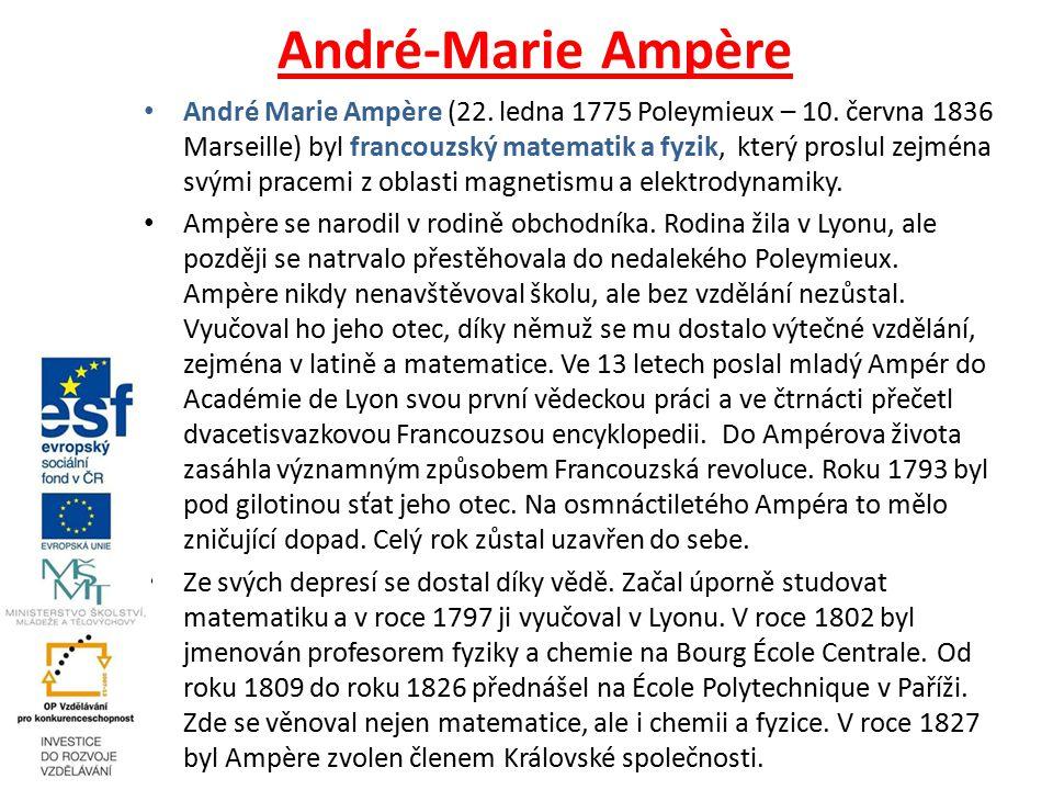 André-Marie Ampère André Marie Ampère (22. ledna 1775 Poleymieux – 10.