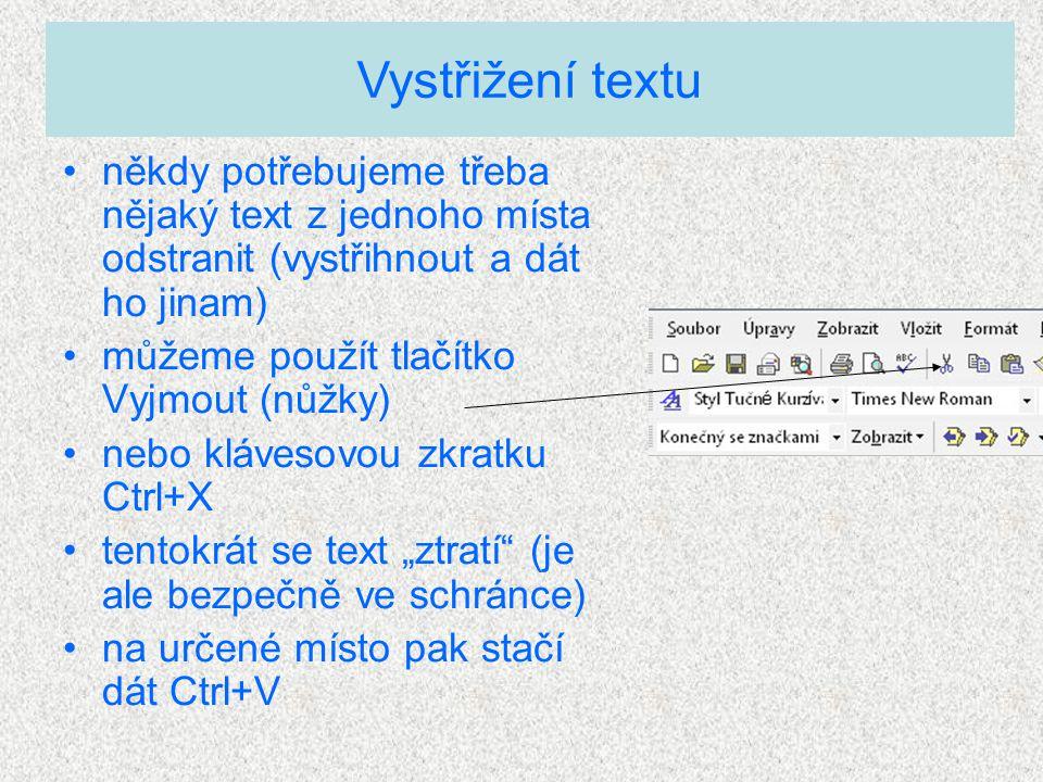 """někdy potřebujeme třeba nějaký text z jednoho místa odstranit (vystřihnout a dát ho jinam) můžeme použít tlačítko Vyjmout (nůžky) nebo klávesovou zkratku Ctrl+X tentokrát se text """"ztratí (je ale bezpečně ve schránce) na určené místo pak stačí dát Ctrl+V Vystřižení textu"""