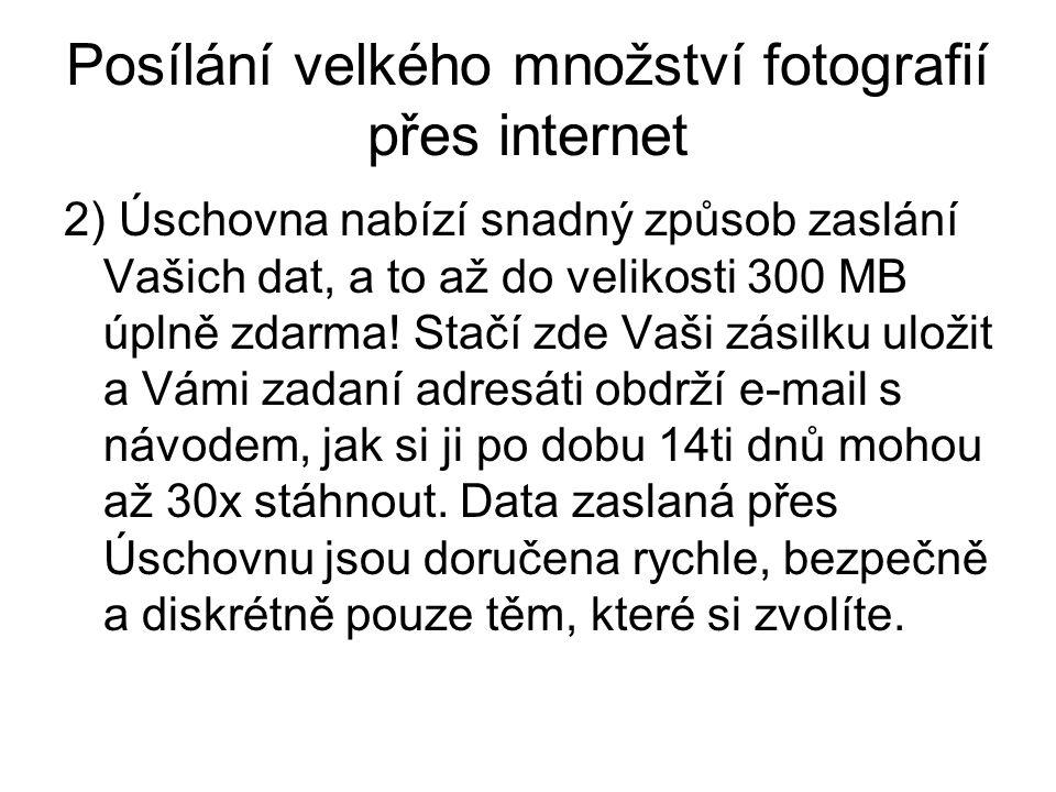 Posílání velkého množství fotografií přes internet 2) Úschovna nabízí snadný způsob zaslání Vašich dat, a to až do velikosti 300 MB úplně zdarma.