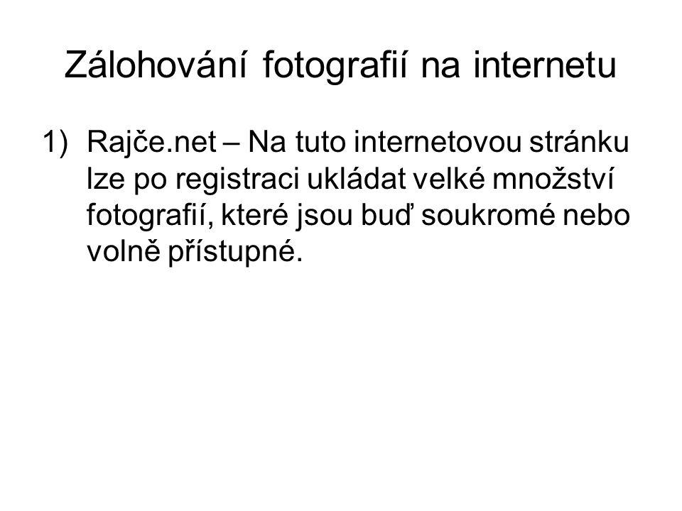 Zálohování fotografií na internetu 1)Rajče.net – Na tuto internetovou stránku lze po registraci ukládat velké množství fotografií, které jsou buď soukromé nebo volně přístupné.