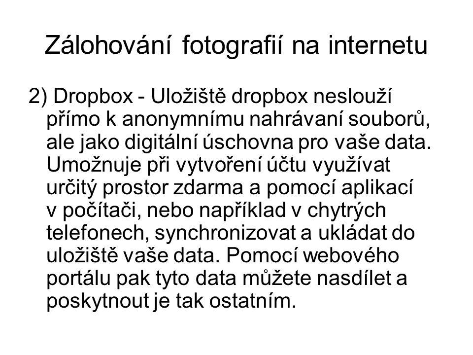 Zálohování fotografií na internetu 2) Dropbox - Uložiště dropbox neslouží přímo k anonymnímu nahrávaní souborů, ale jako digitální úschovna pro vaše data.