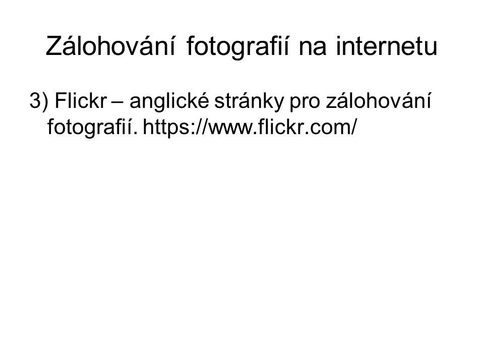 Zálohování fotografií na internetu 3) Flickr – anglické stránky pro zálohování fotografií.