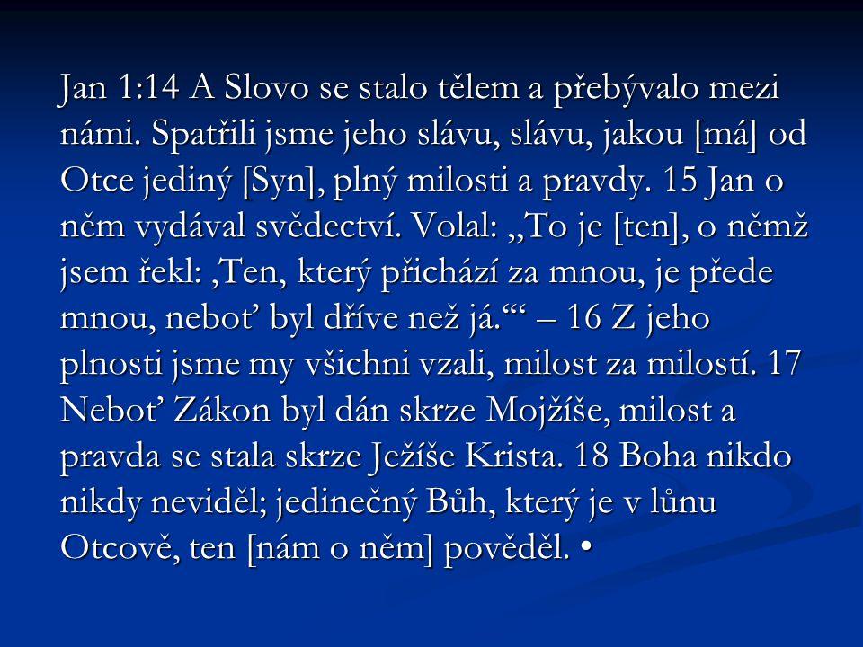 Jan 1:14 A Slovo se stalo tělem a přebývalo mezi námi.