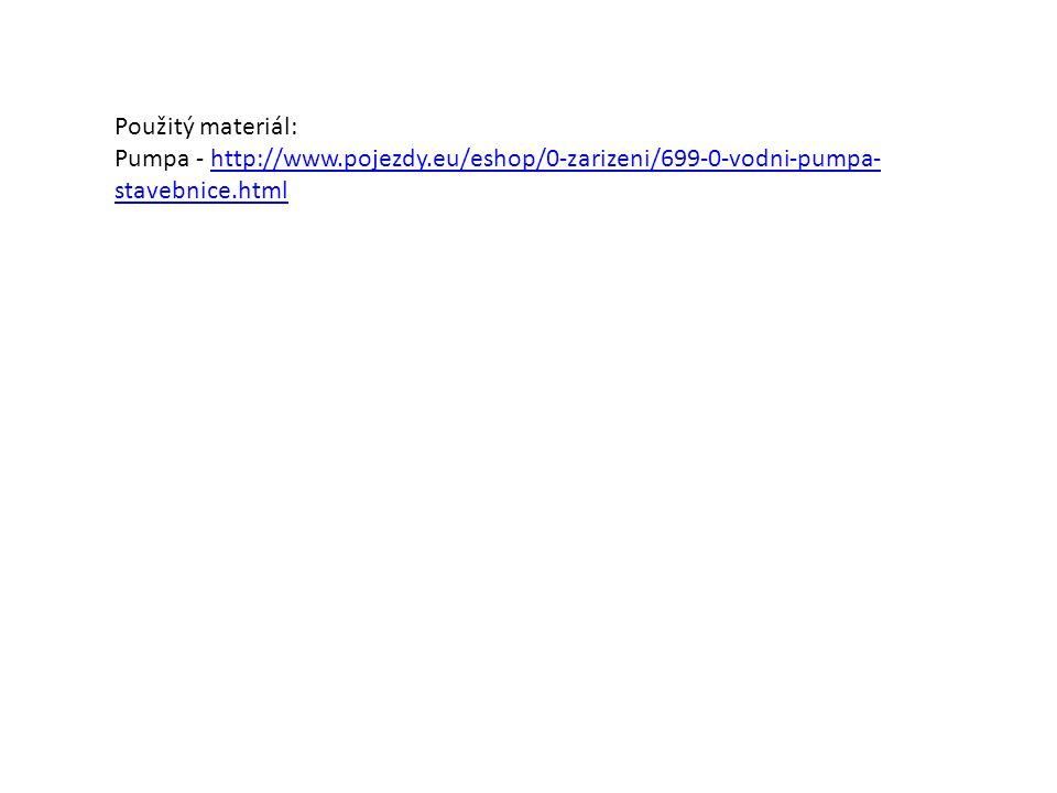 Použitý materiál: Pumpa - http://www.pojezdy.eu/eshop/0-zarizeni/699-0-vodni-pumpa- stavebnice.htmlhttp://www.pojezdy.eu/eshop/0-zarizeni/699-0-vodni-pumpa- stavebnice.html