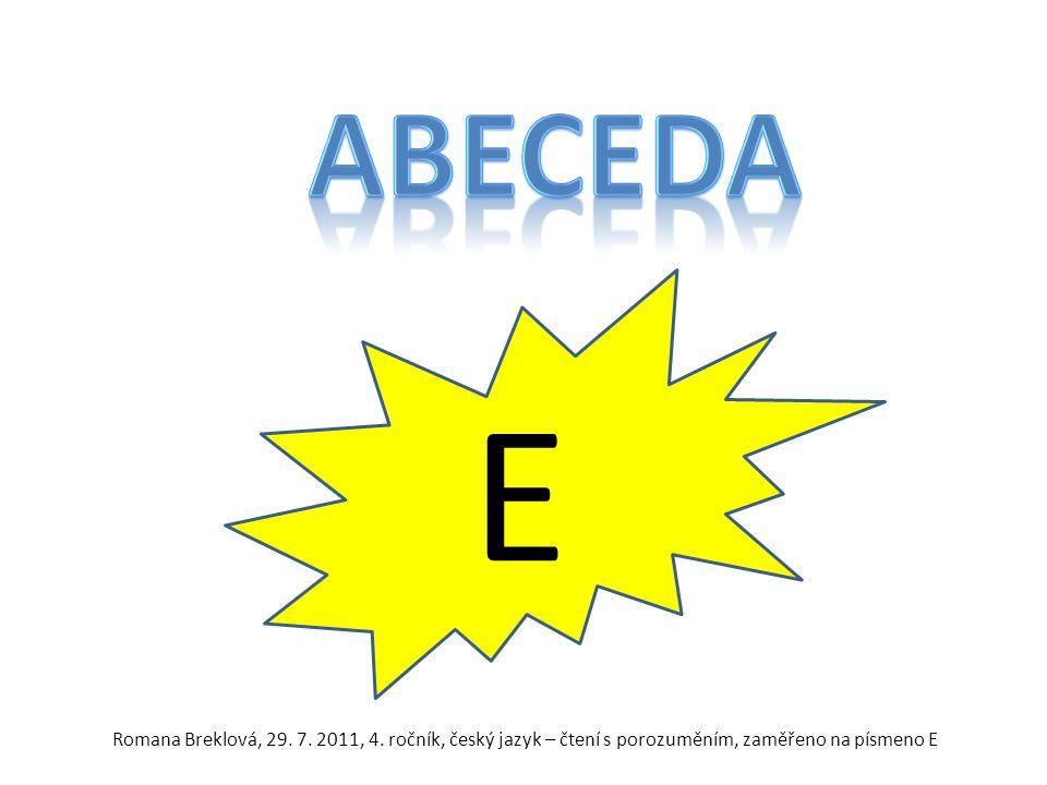E Romana Breklová, 29. 7. 2011, 4. ročník, český jazyk – čtení s porozuměním, zaměřeno na písmeno E