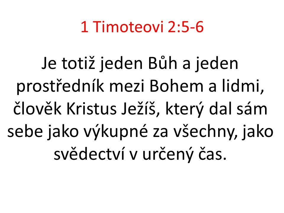 1 Timoteovi 2:5-6 Je totiž jeden Bůh a jeden prostředník mezi Bohem a lidmi, člověk Kristus Ježíš, který dal sám sebe jako výkupné za všechny, jako sv