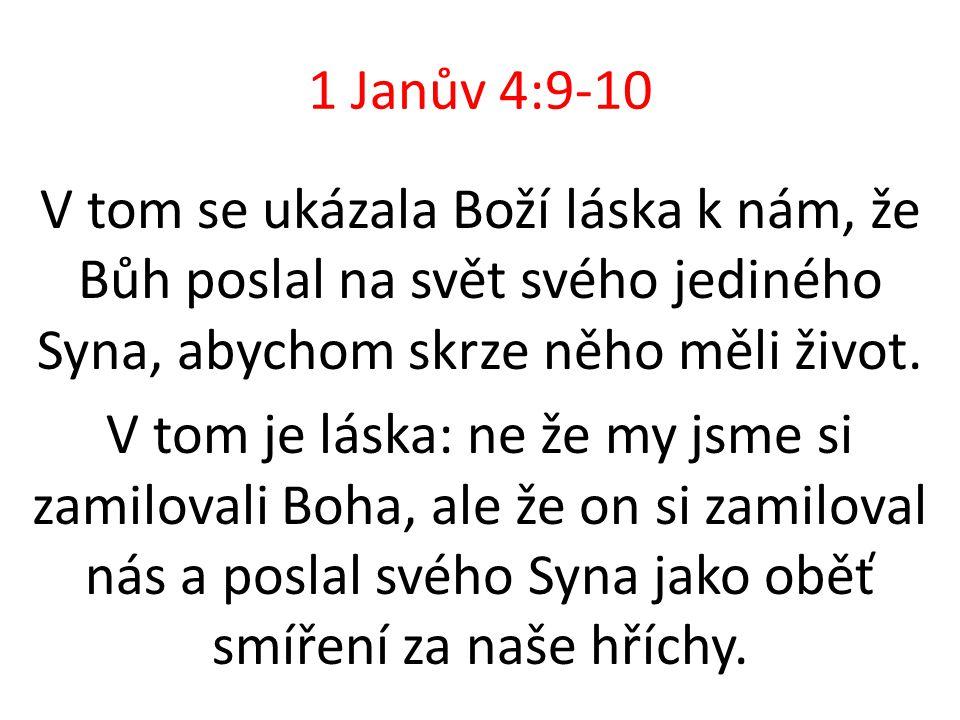1 Janův 4:9-10 V tom se ukázala Boží láska k nám, že Bůh poslal na svět svého jediného Syna, abychom skrze něho měli život. V tom je láska: ne že my j