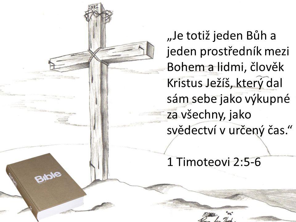 """""""Je totiž jeden Bůh a jeden prostředník mezi Bohem a lidmi, člověk Kristus Ježíš, který dal sám sebe jako výkupné za všechny, jako svědectví v určený"""