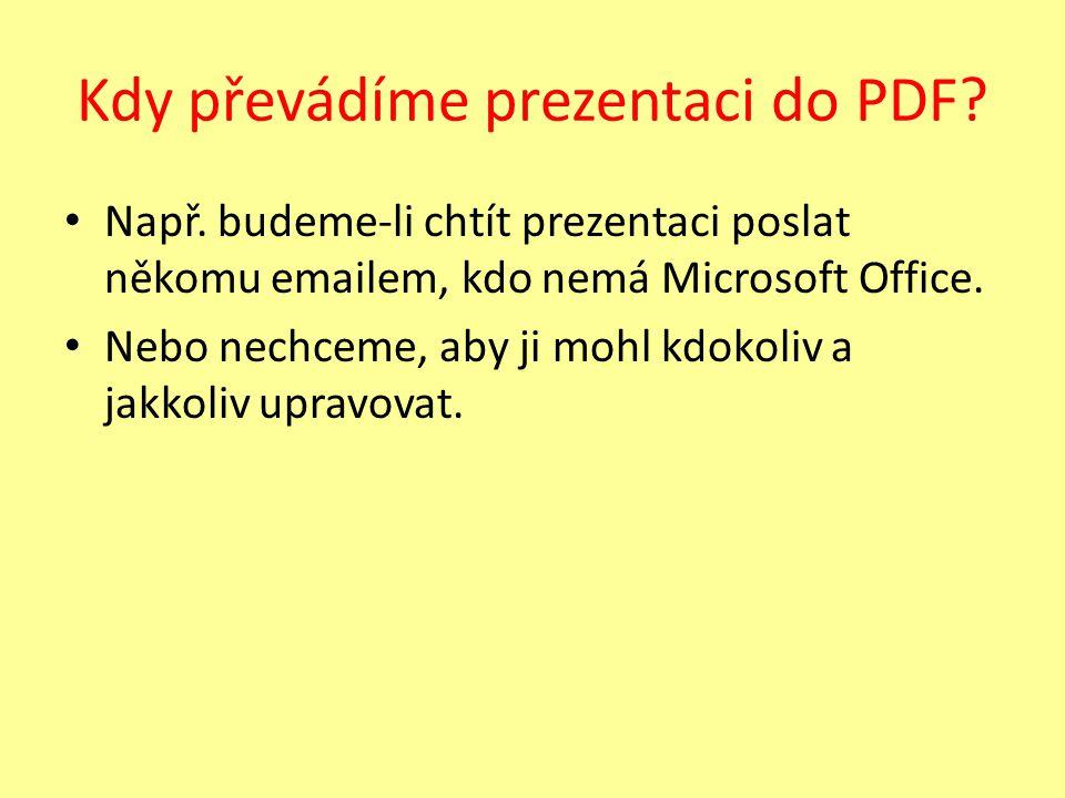 Kdy převádíme prezentaci do PDF. Např.