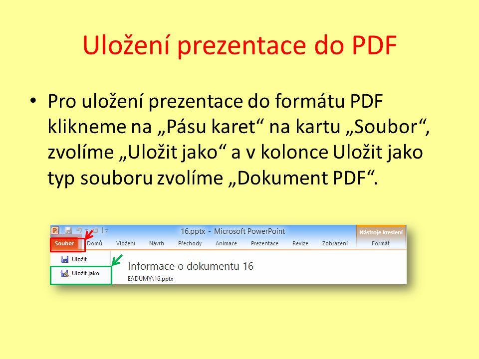 """Uložení prezentace do PDF Pro uložení prezentace do formátu PDF klikneme na """"Pásu karet na kartu """"Soubor , zvolíme """"Uložit jako a v kolonce Uložit jako typ souboru zvolíme """"Dokument PDF ."""