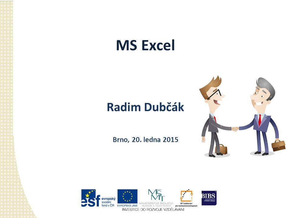 MS Excel Radim Dubčák Brno, 20. ledna 2015