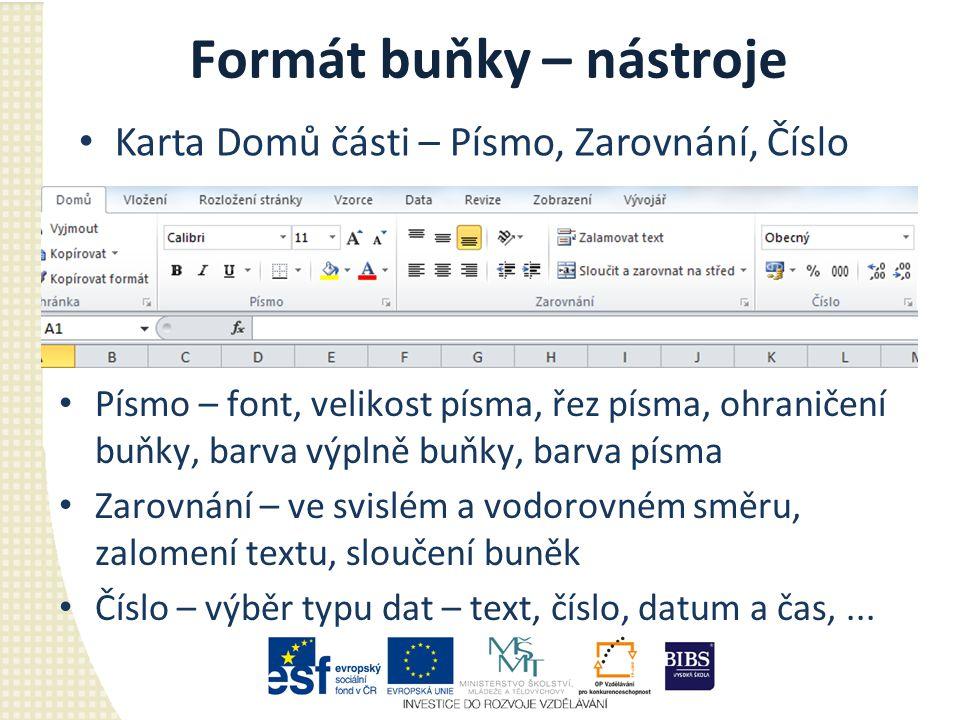 Formát buňky – nástroje Písmo – font, velikost písma, řez písma, ohraničení buňky, barva výplně buňky, barva písma Zarovnání – ve svislém a vodorovném