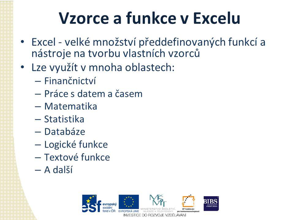 Vzorce a funkce v Excelu Excel - velké množství předdefinovaných funkcí a nástroje na tvorbu vlastních vzorců Lze využít v mnoha oblastech: – Finančni