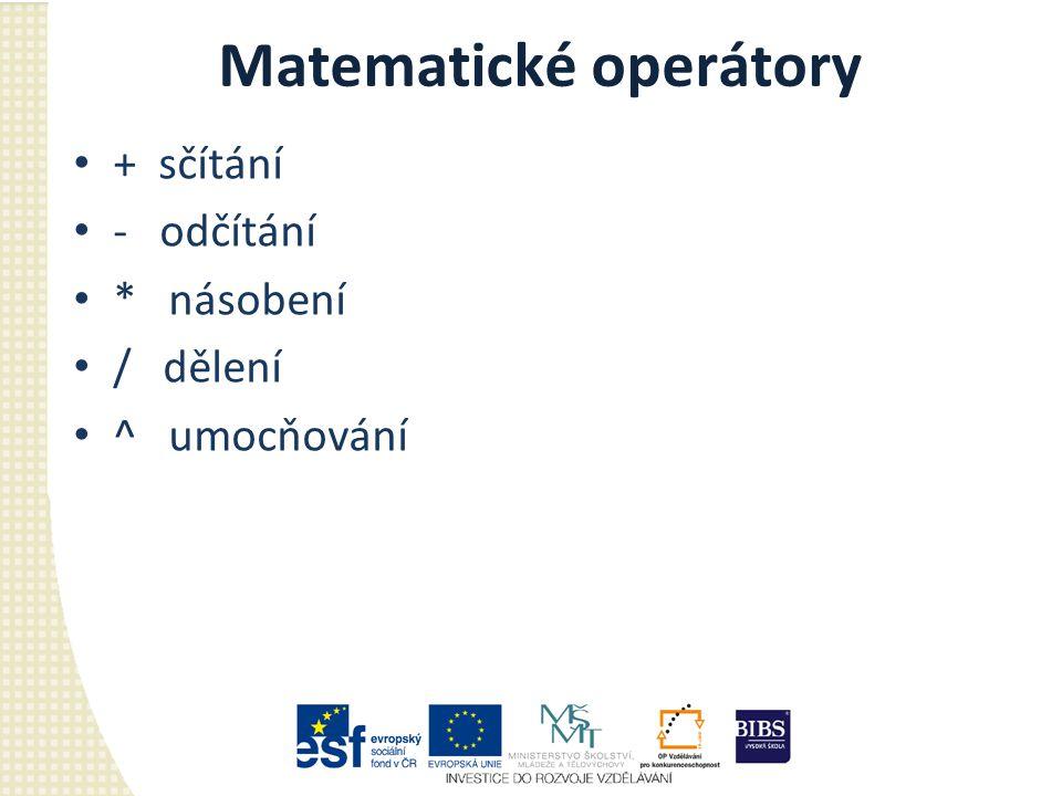 Matematické operátory + sčítání - odčítání * násobení / dělení ^ umocňování
