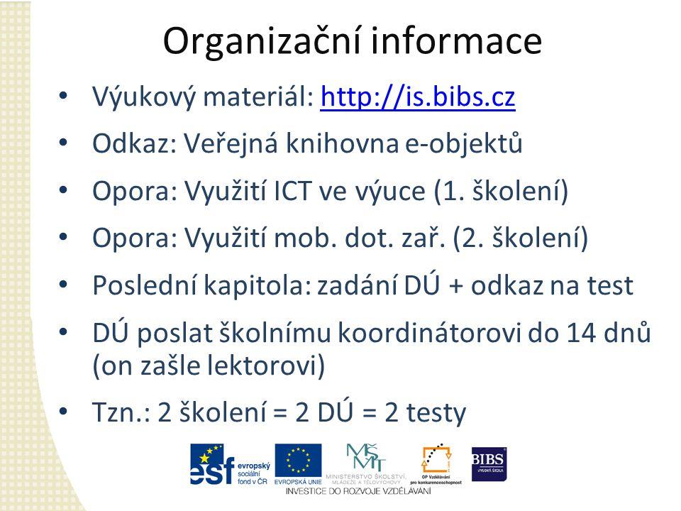 Organizační informace Výukový materiál: http://is.bibs.czhttp://is.bibs.cz Odkaz: Veřejná knihovna e-objektů Opora: Využití ICT ve výuce (1. školení)